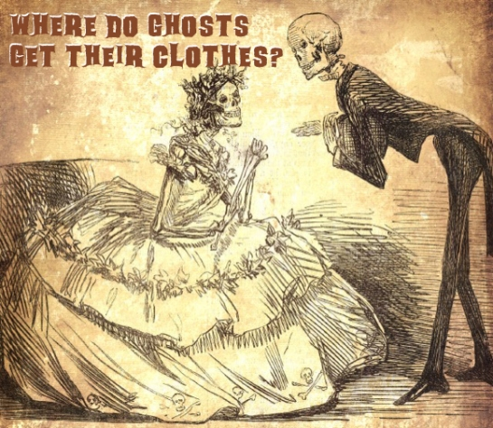 Where do ghosts get their clothes