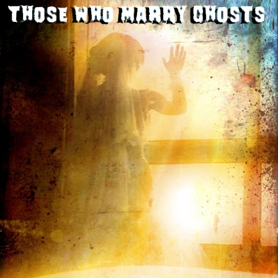 Those who marry ghosts