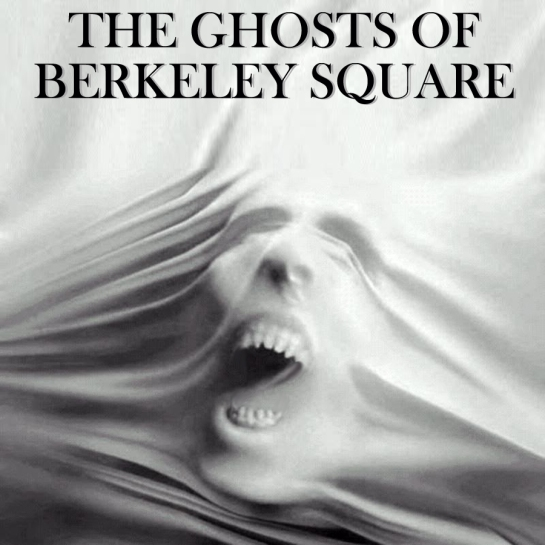 the ghosts of berkeley square